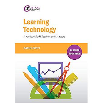 Learning Technology - A Handbook for FE Teachers and Assessors by Dani