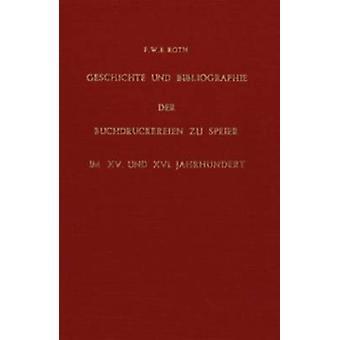 Geschichte und Bibliographie der Buchdruckereien zu Speier Im Xv. und