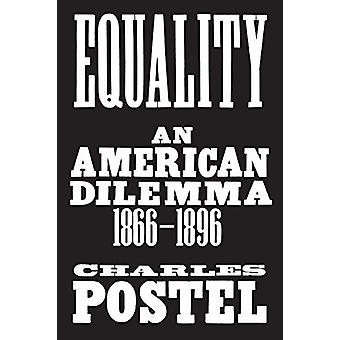Equality - An American Dilemma - 1866-1896 by Charles Postel - 9780809