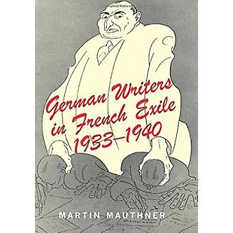 German Writers in French Exile - 1933-1940 by Martin Mauthner - 978085