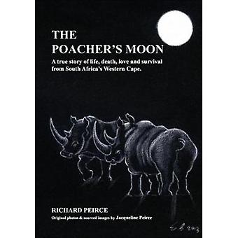 The Poachers Moon  The True Story of Higgins amp Lady by Richard Peirce & Illustrated by Jacqueline Peirce