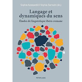 Langage Et Dynamiques Du Sens - Etudes de Linguistique Ibero-Romane by