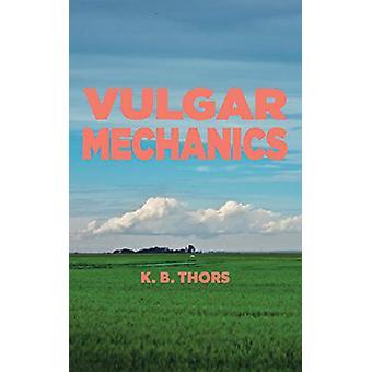 Vulgar Mechanics by K. B. Thors - 9781552453988 Book
