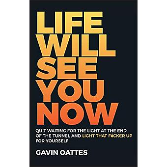 Life Will See You Now - Quit Waiting for the Light at the End of the T