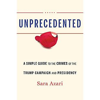 Unprecedented - A Simple Guide to the Crimes of the Trump Campaign and