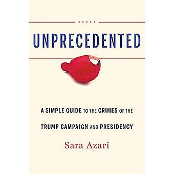 Sem precedentes - Um Guia Simples para os Crimes da Campanha Trump e