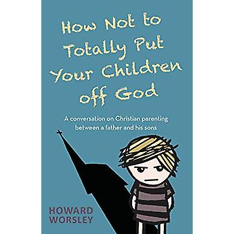 How Not to Totally Put Your Children Off God - A Conversation on Chris