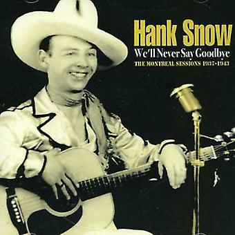 Hank Snow - We'Ll Never Say Goodbye-Montreal Sessions 1937-43 [CD] USA import