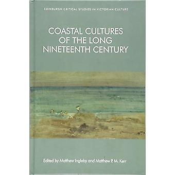 Coastal Cultures of the Long Nineteenth Century by Matthew Ingleby -