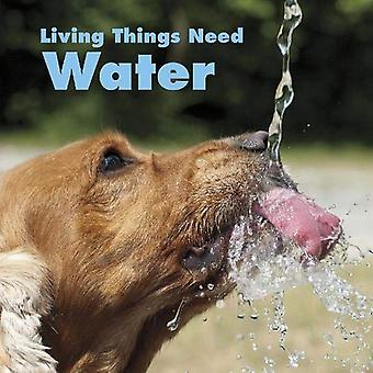 Living Things Need Water (What Living Things Need)
