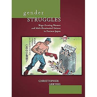 Gender Struggles - Wage-Earning Women and Male-Dominated Unions in Pos