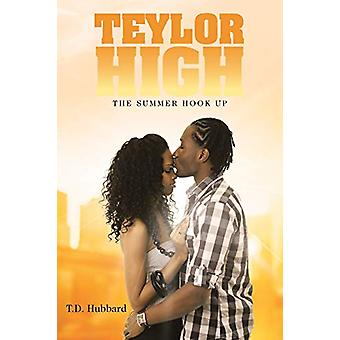 Teylor High - The Summer Hook Up by T D Hubbard - 9781458219091 Book