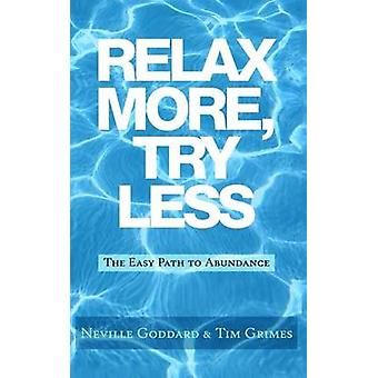 Relax More - Try Less - The Easy Path to Abundance by Tim Grimes - 978