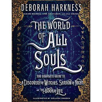 The World of All Souls af Deborah Harkness & Illustreret af Colleen Madden & Bidrag af Claire Baldwin & Bidrag af Lisa Halttunen & Bidrag af Jill Hough