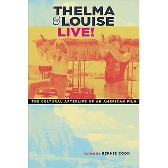 Thelma and Louise Live The Cultural Afterlife of an American Film by Edited by Bernie Cook