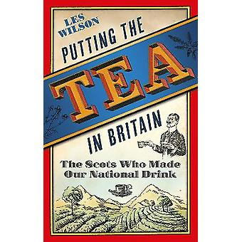Putting the Tea in Britain The Scots Who Made Our National Drink