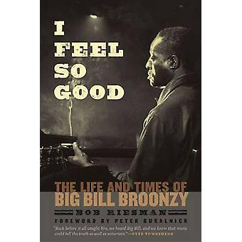 I Feel So Good - The Life and Times of Big Bill Broonzy by Bob Riesman