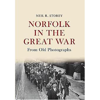 Norfolk in the Great War From Old Photographs by Neil R. Storey - 978