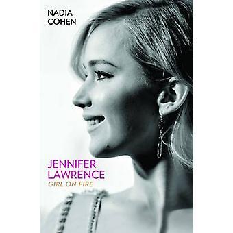 Jennifer Lawrence - Girl on Fire by Nadia Cohen - 9781784189747 Book