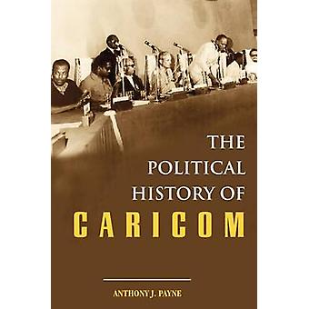 The Political History of CARICOM by Anthony Payne - 9789766372927 Book