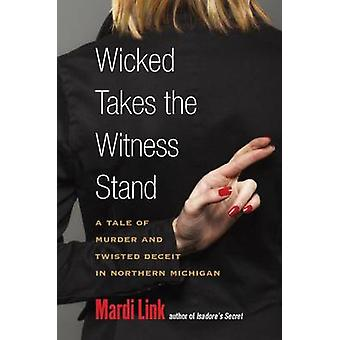 Wicked vie todistajanaitio - tarina murhasta ja kierretty petosta i