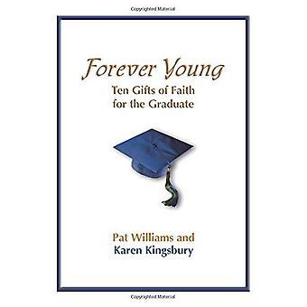 Forever Young: Zehn gaben des Glaubens für den Absolventen