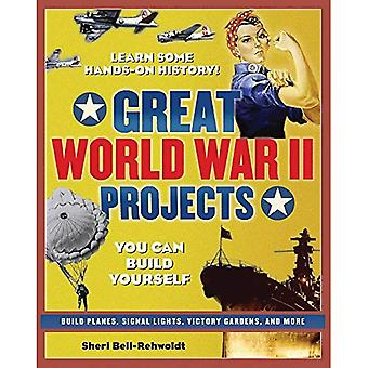 Great World War II Projects You Can Build Yourself: Learn Some Hand's-On History! (Build It Yourself)