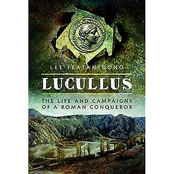 Lucullus: The Life and and � Campaigns of a Roman Conqueror