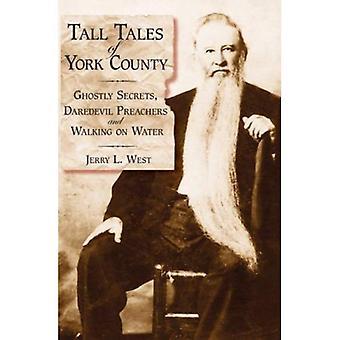Histoires du comté de York:: Secrets fantomatiques, des prédicateurs casse-cou et marcher sur l'eau