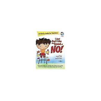 I Just Don't Like The Sound Of No! Activity Guide For Teachers: Classroom Ideas for Teaching the Skills of Accepting 'No' for an Answer and Disagreeing Appropriately