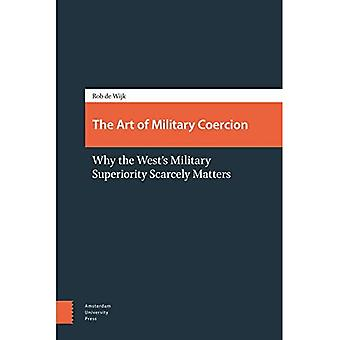 De kunst van het militaire dwang: waarom het westen militaire is superioriteit nauwelijks aangelegenheden