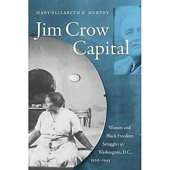 Jim Crow Capital: Women and Black Freedom Struggles� in Washington, D.C., 1920-1945