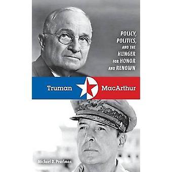 Truman MacArthur politik politik og sult efter ære og anseelse af Pearlman & Michael D