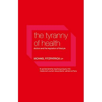 The Tyranny of Health Doctors and the Regulation of Lifestyle by Fitzpatrick & Michael