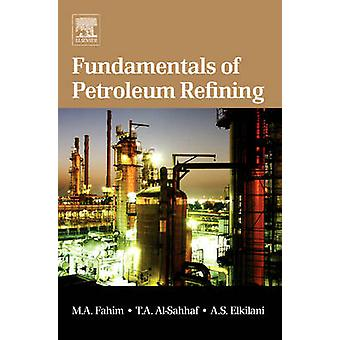 Fundamentals of Petroleum Refining by Fahim & Mohamed A.