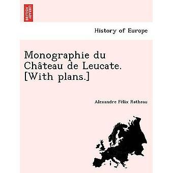 Monographie du Chateau de Leucate. Mit den Plänen. durch Ratheau & Alexandre Felix