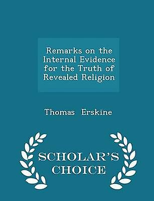 Remarks on the Internal Evidence for the Truth of Revealed Religion  Scholars Choice Edition by Erskine & Thomas