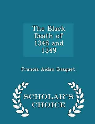 The Black Death of 1348 and 1349  Scholars Choice Edition by Gasquet & Francis Aidan