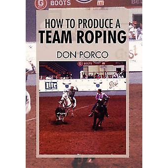 How to Produce a Team Roping by Porco & Don