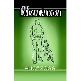 The Lonesome Autocrat by Zogg & Alice