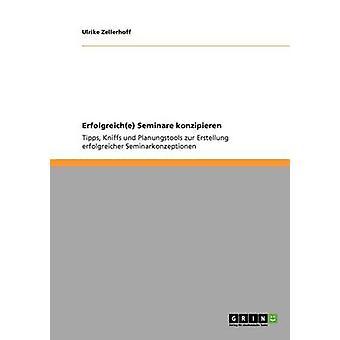 Erfolgreiche Seminare Konzipieren von & Ulrike Zellerhoff
