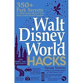 Walt Disney World Hacks: 350 + Park Secrets Making irti Walt Disney World Vacation (piilotettu Magic)