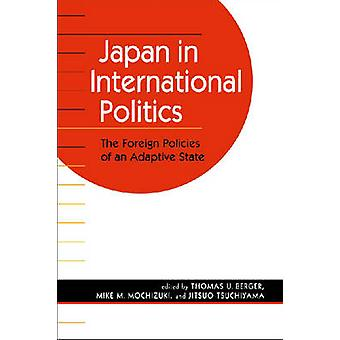 Japan in International Politics - The Foreign Policies of an Adaptive