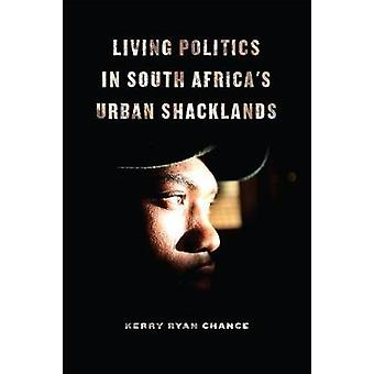 Living Politics in South Africa's Urban Shacklands by Kerry Ryan Chan