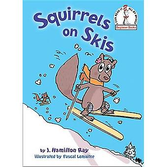 Squirrels on Skis by J. Hamilton Ray - Pascale Lemaitre - 97804498108