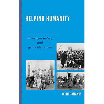 Helping Humanity - American Policy and Genocide Rescue by Keith Pomako
