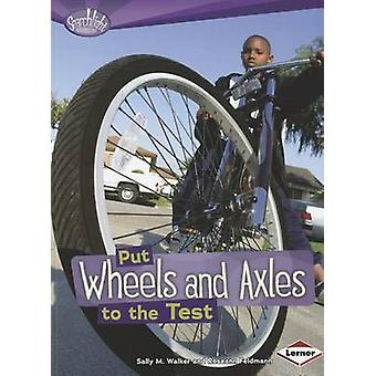 Put Wheels and Axles to the Test by Sally M Walker - Roseann Feldmann