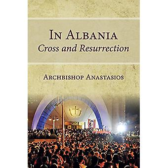 In Albania - Cross and Resurrection by Anastasios - 9780881415308 Book