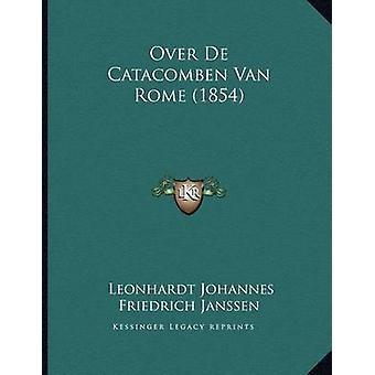 Over de Catacomben Van Rome (1854) by Leonhardt Johannes Friedrich Ja