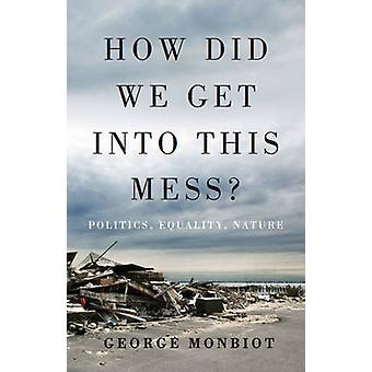How Did We Get into This Mess? - Politics - Equality - Nature by Georg